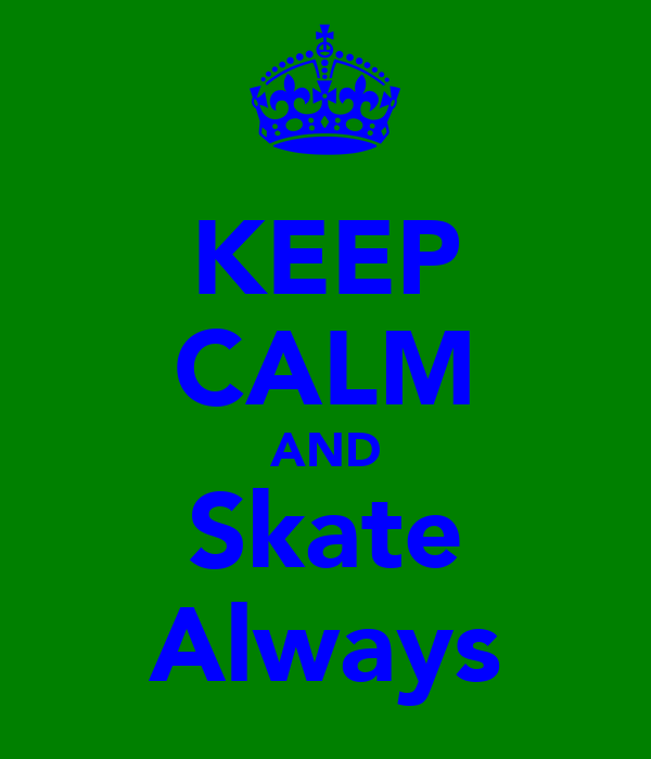 KEEP CALM AND Skate Always