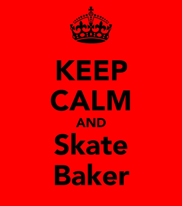 KEEP CALM AND Skate Baker