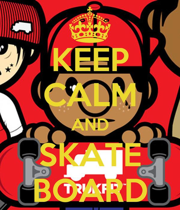 KEEP CALM AND SKATE BOARD