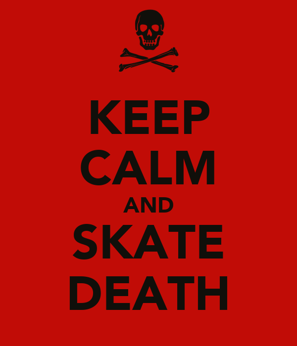 KEEP CALM AND SKATE DEATH