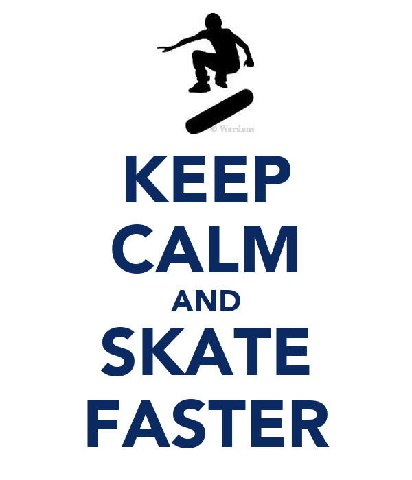 KEEP CALM AND SKATE FASTER