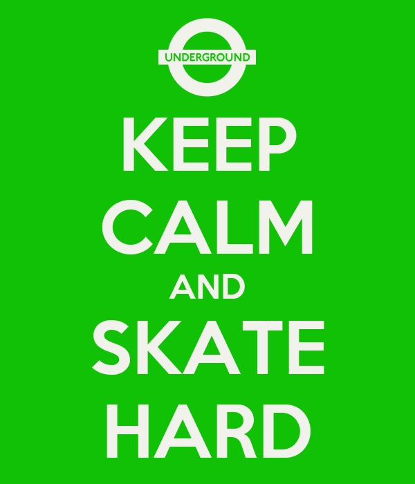 KEEP CALM AND SKATE HARD