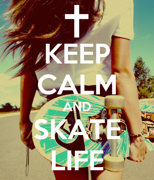 KEEP CALM AND SKATE LIFE