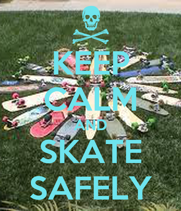 KEEP CALM AND SKATE SAFELY