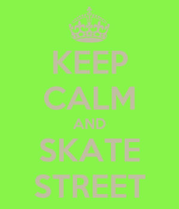 KEEP CALM AND SKATE STREET