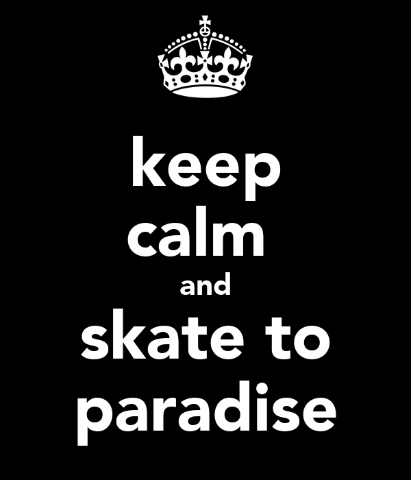 keep calm  and skate to paradise