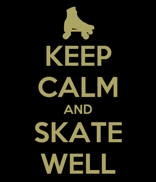 KEEP CALM AND SKATE WELL