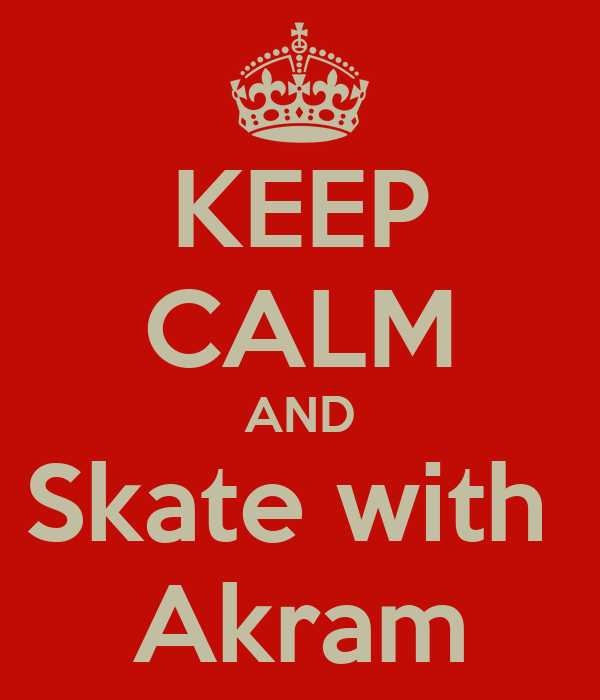 KEEP CALM AND Skate with  Akram