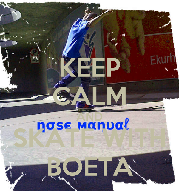 KEEP CALM AND SKATE WITH BOETA