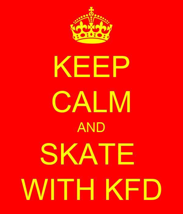 KEEP CALM AND SKATE  WITH KFD
