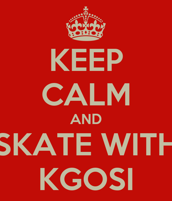 KEEP CALM AND SKATE WITH KGOSI