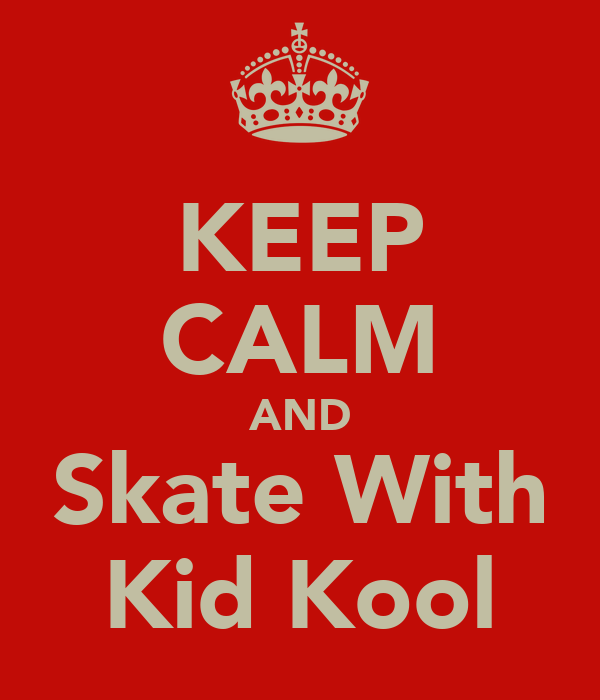 KEEP CALM AND Skate With Kid Kool