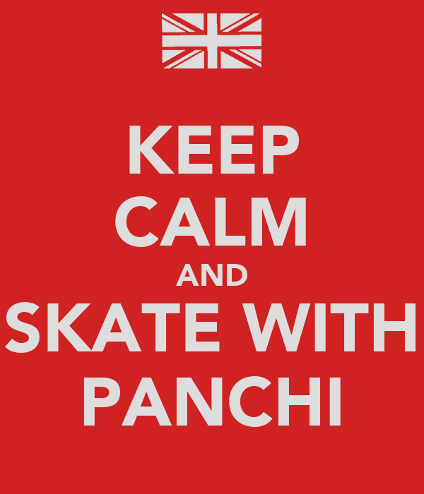KEEP CALM AND SKATE WITH PANCHI