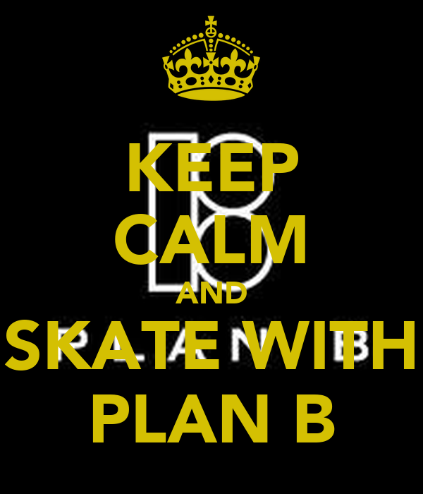 KEEP CALM AND SKATE WITH PLAN B