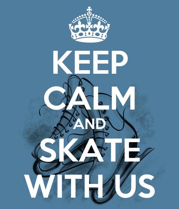 KEEP CALM AND SKATE WITH US