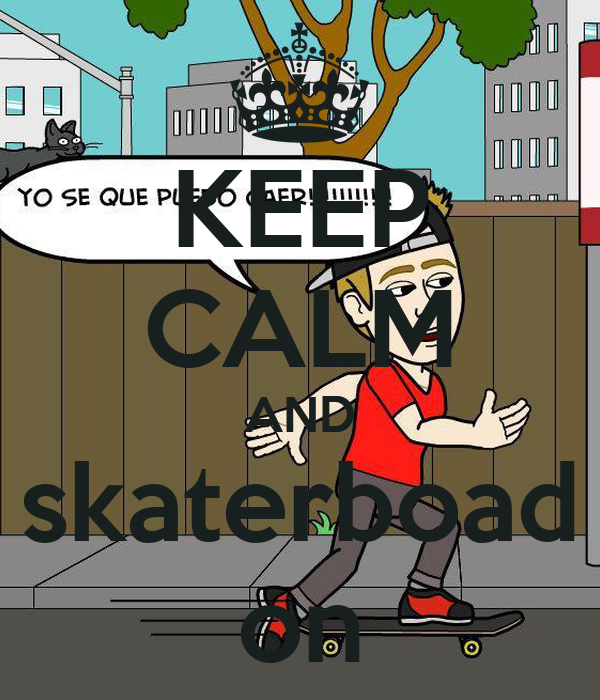 KEEP CALM AND skaterboad on