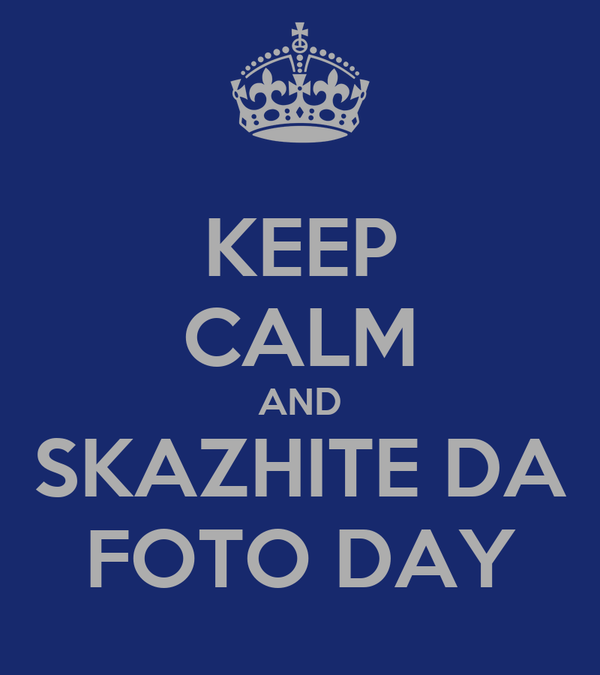 Keep calm and skazhite da foto day poster yannina keep for Immagini keep calm