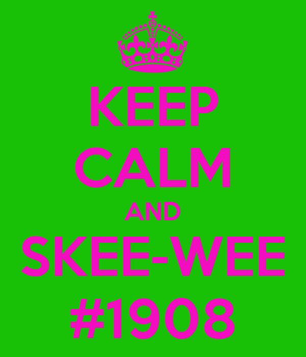 KEEP CALM AND SKEE-WEE #1908