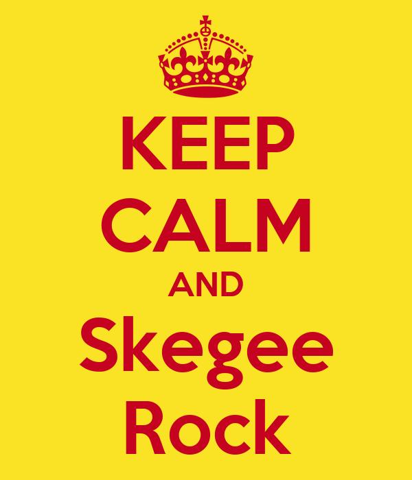 KEEP CALM AND Skegee Rock