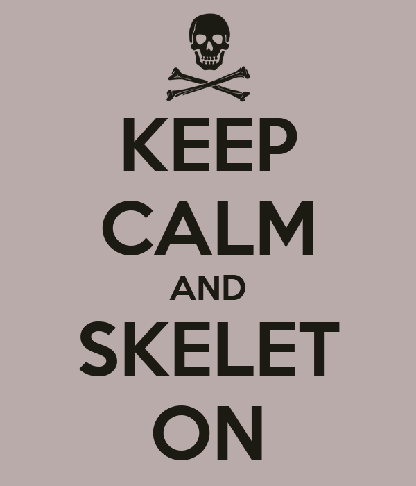 KEEP CALM AND SKELET ON