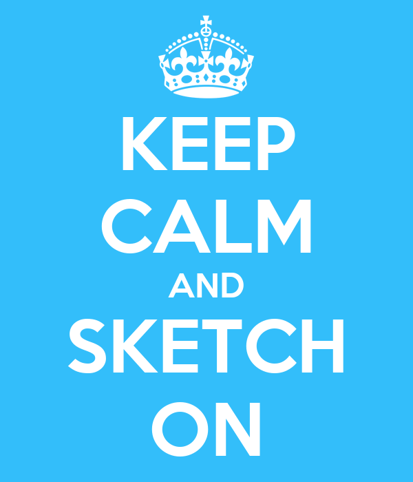 KEEP CALM AND SKETCH ON