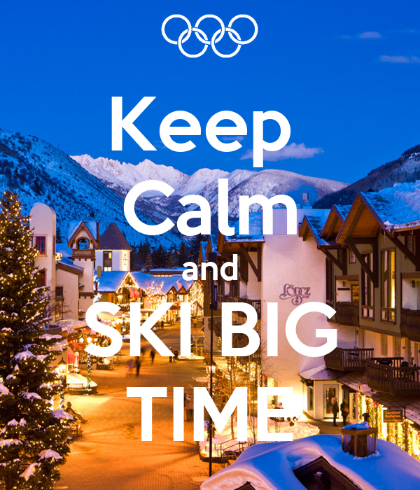 Keep  Calm and SKI BIG TIME