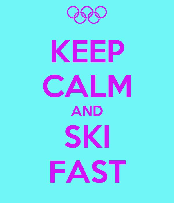 KEEP CALM AND SKI FAST