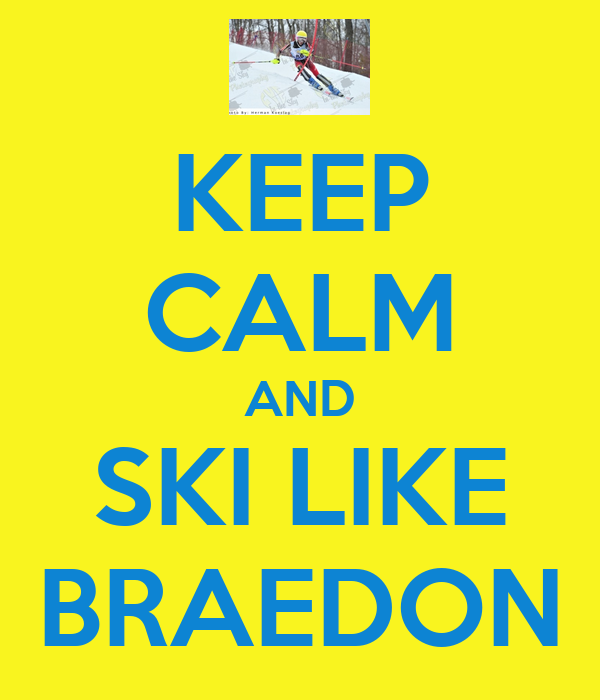 KEEP CALM AND SKI LIKE BRAEDON