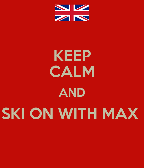 KEEP CALM AND SKI ON WITH MAX