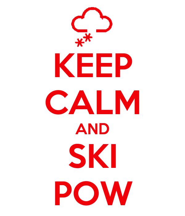 KEEP CALM AND SKI POW