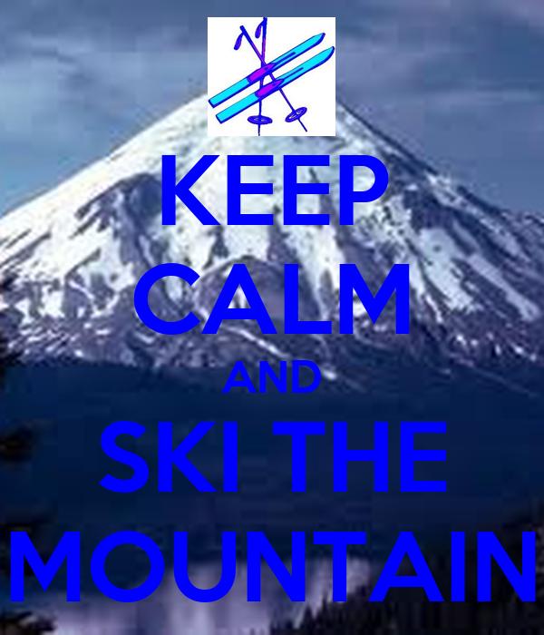 KEEP CALM AND SKI THE MOUNTAIN