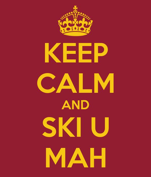 KEEP CALM AND SKI U MAH