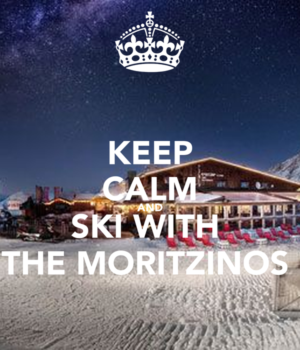 KEEP CALM AND SKI WITH  THE MORITZINOS
