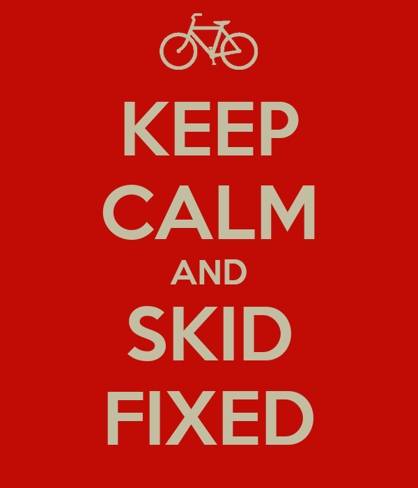 KEEP CALM AND SKID FIXED