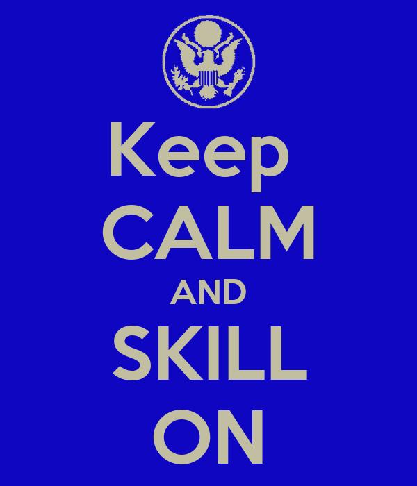 Keep  CALM AND SKILL ON