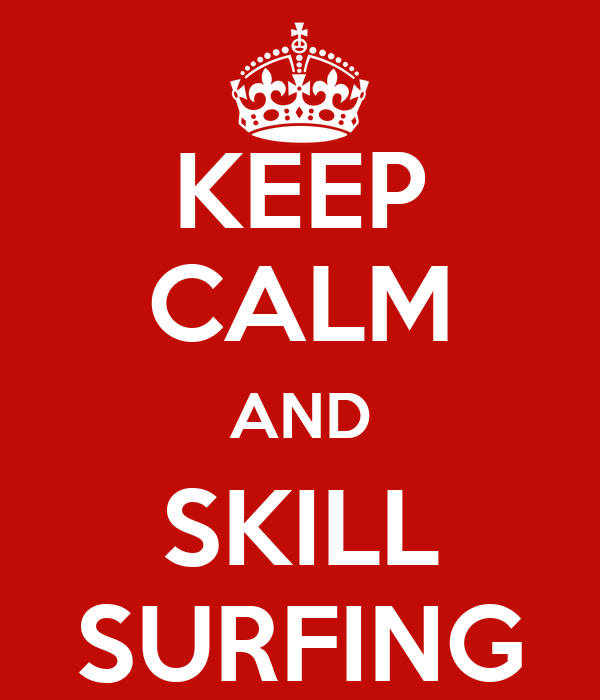 KEEP CALM AND SKILL SURFING