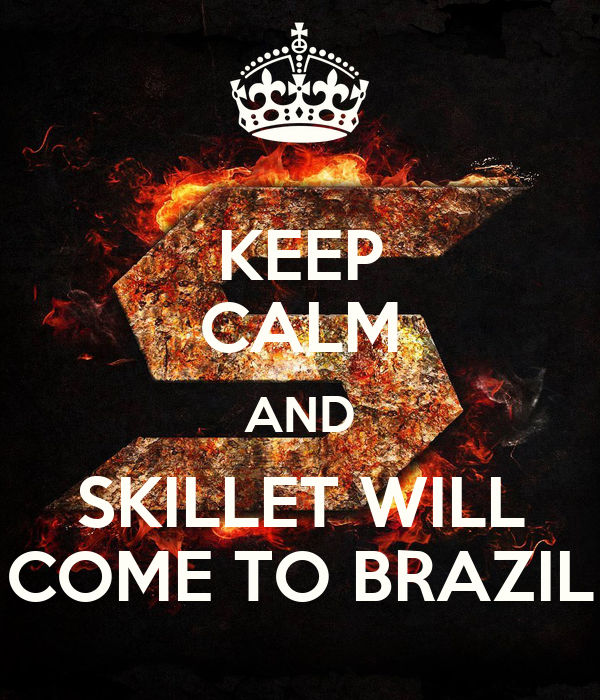 KEEP CALM AND SKILLET WILL COME TO BRAZIL