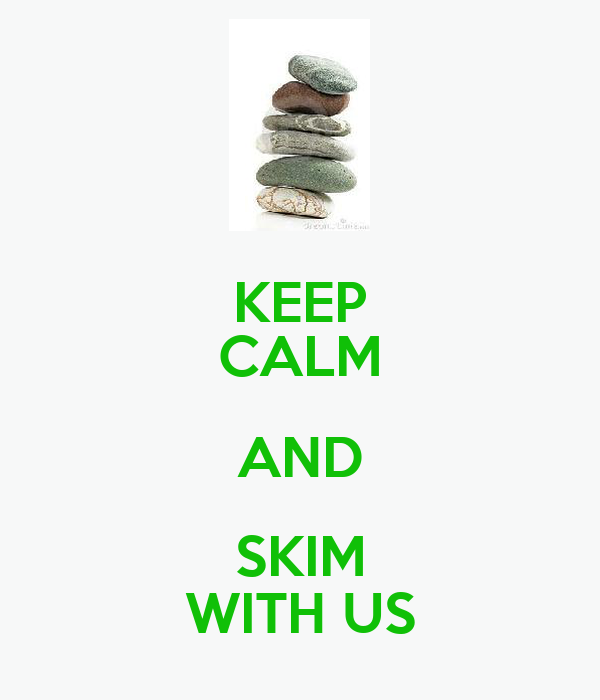 KEEP CALM AND SKIM WITH US
