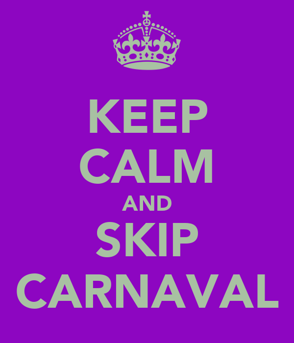 KEEP CALM AND SKIP CARNAVAL