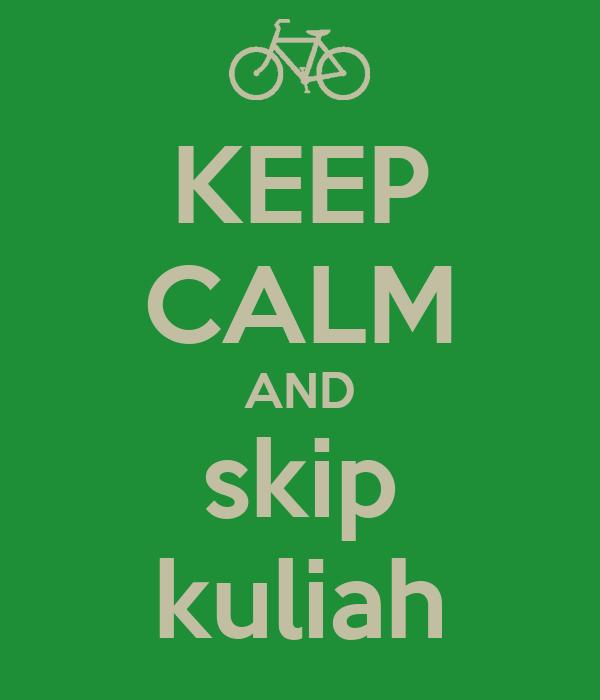 KEEP CALM AND skip  kuliah