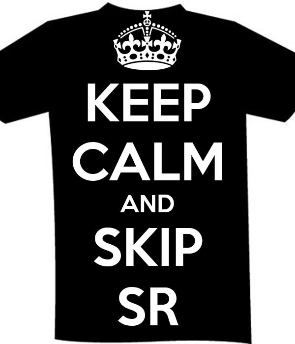 KEEP CALM AND SKIP SR