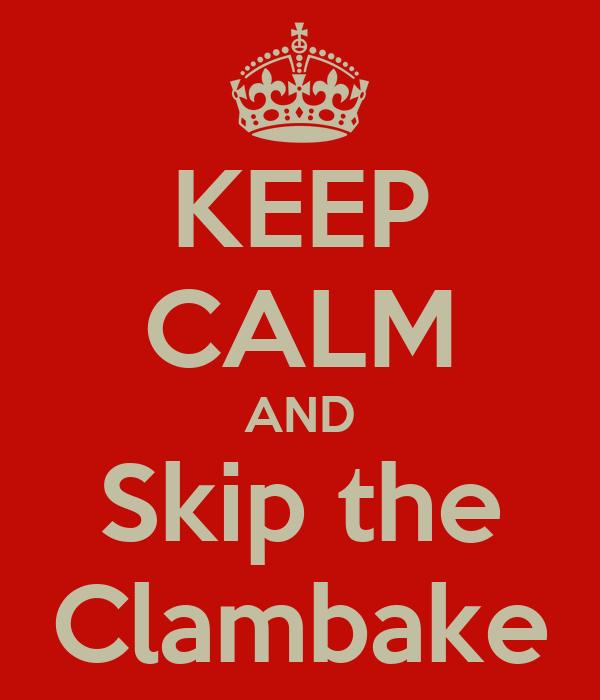 KEEP CALM AND Skip the Clambake