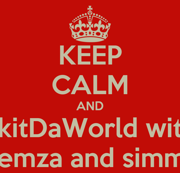 KEEP CALM AND SkitDaWorld with Demza and simmo