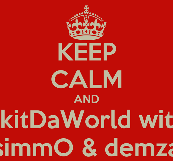 KEEP CALM AND SkitDaWorld with simmO & demza