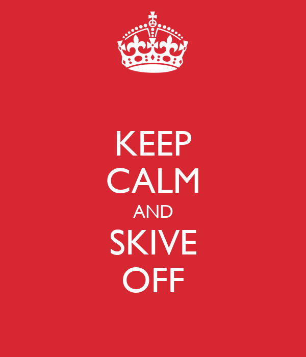 KEEP CALM AND SKIVE OFF