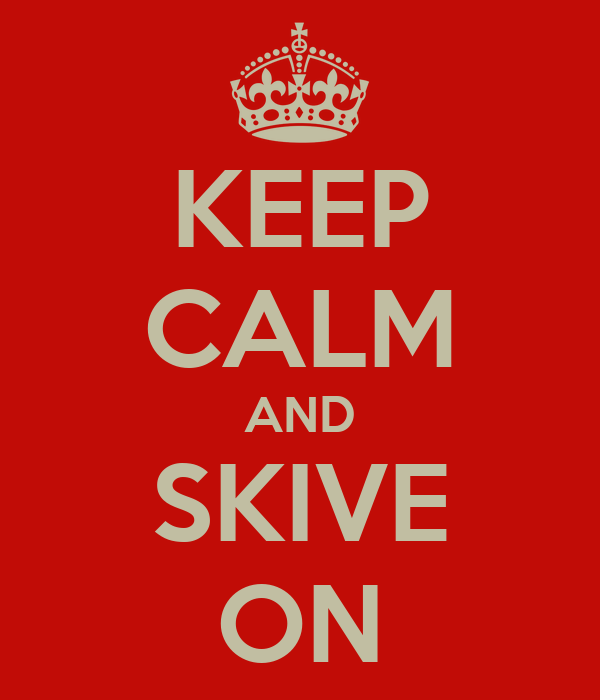 KEEP CALM AND SKIVE ON