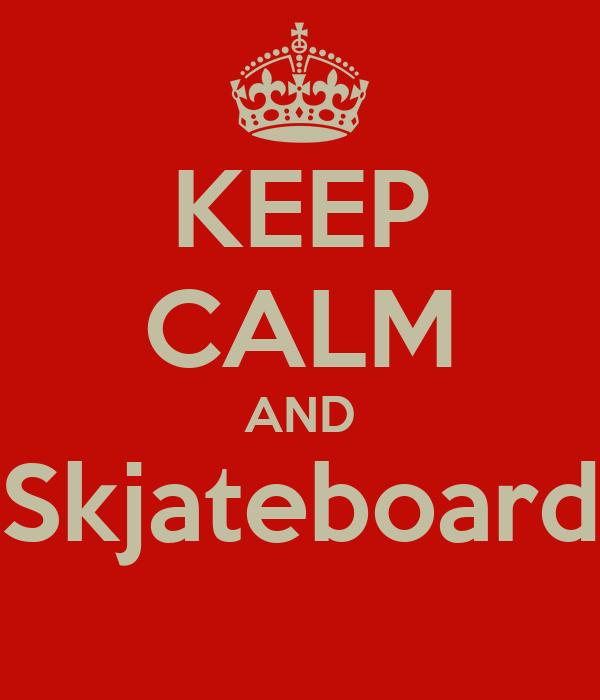 KEEP CALM AND Skjateboard