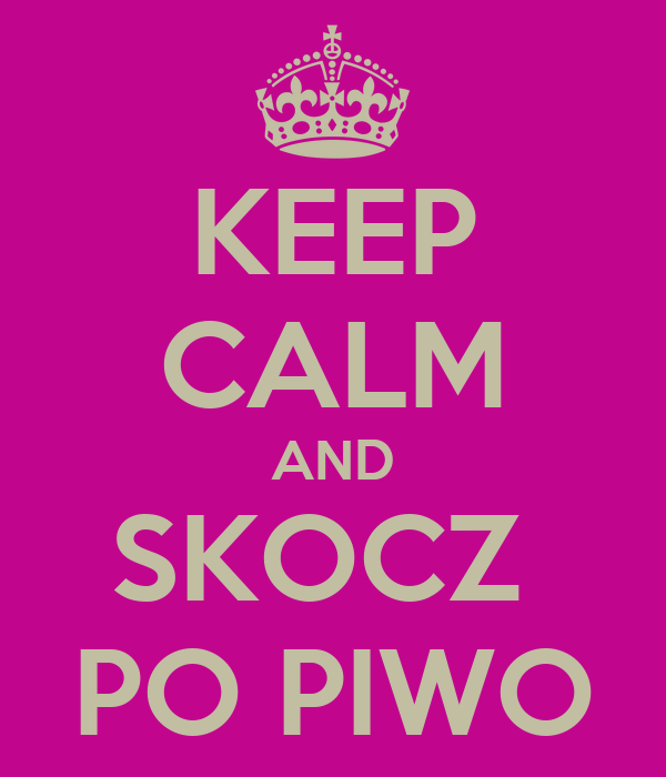 KEEP CALM AND SKOCZ  PO PIWO