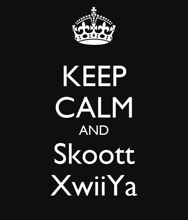 KEEP CALM AND Skoott XwiiYa
