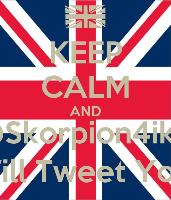 KEEP CALM AND @Skorpion4ikD Will Tweet You.